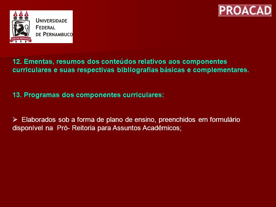 12. Ementas, resumos dos conteúdos relativos aos componentes curriculares e suas respectivas bibliografias básicas e complementares.