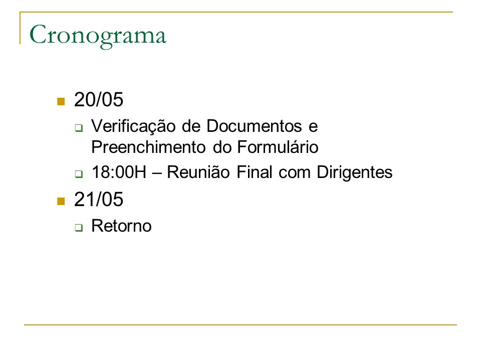 Cronograma 20/05. Verificação de Documentos e Preenchimento do Formulário. 18:00H – Reunião Final com Dirigentes.