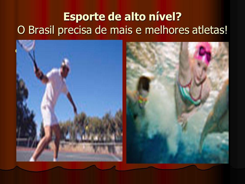 Esporte de alto nível O Brasil precisa de mais e melhores atletas!
