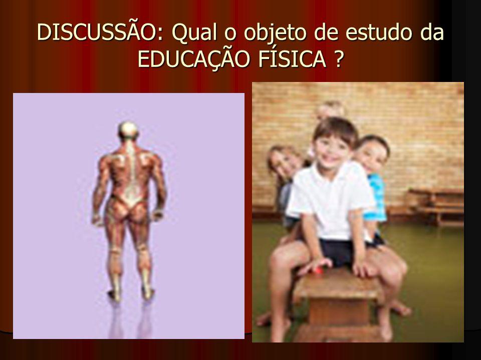 DISCUSSÃO: Qual o objeto de estudo da EDUCAÇÃO FÍSICA