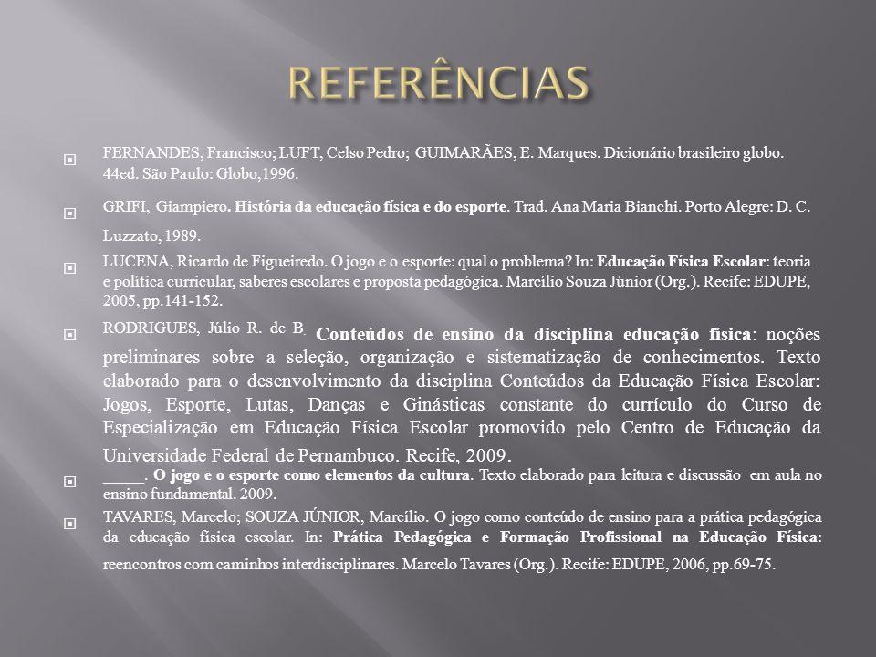 REFERÊNCIAS FERNANDES, Francisco; LUFT, Celso Pedro; GUIMARÃES, E. Marques. Dicionário brasileiro globo. 44ed. São Paulo: Globo,1996.