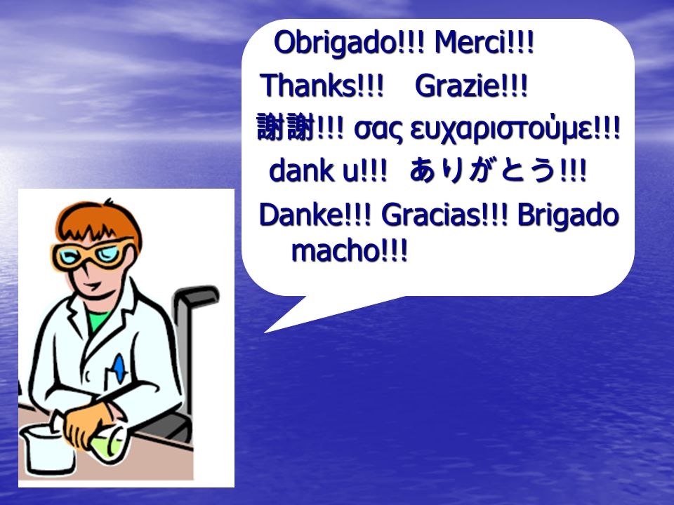 Danke!!! Gracias!!! Brigado macho!!!