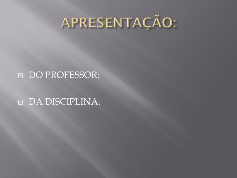 APRESENTAÇÃO: DO PROFESSOR; DA DISCIPLINA.