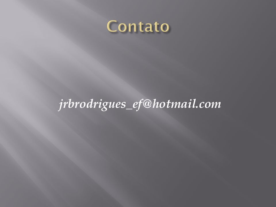 Contato jrbrodrigues_ef@hotmail.com