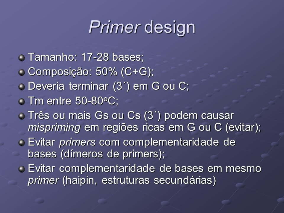 Primer design Tamanho: 17-28 bases; Composição: 50% (C+G);