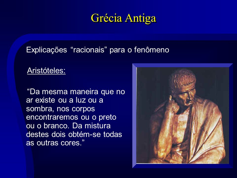 Grécia Antiga Explicações racionais para o fenômeno Aristóteles: