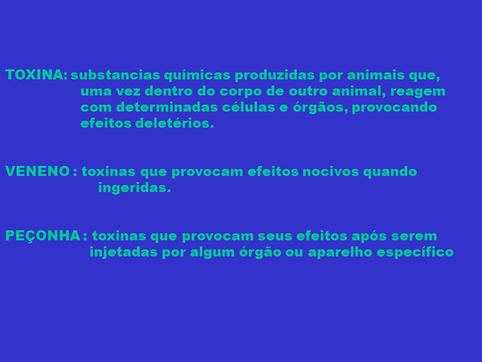 TOXINA: substancias químicas produzidas por animais que,