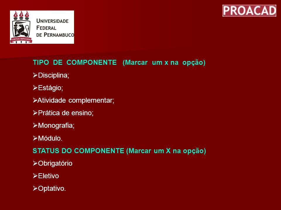 TIPO DE COMPONENTE (Marcar um x na opção)