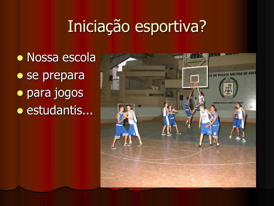 Iniciação esportiva Nossa escola se prepara para jogos estudantis...