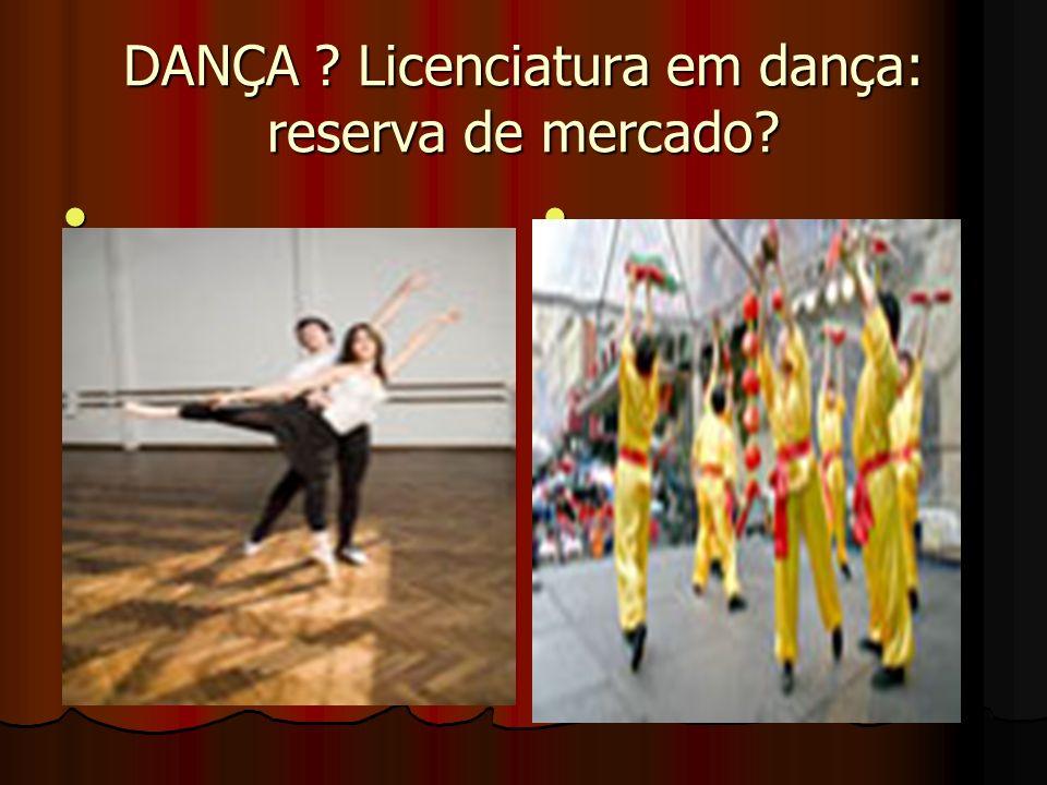 DANÇA Licenciatura em dança: reserva de mercado