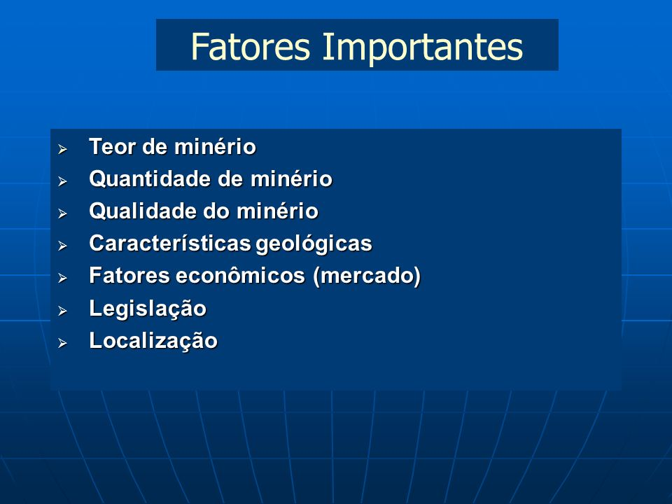 Fatores Importantes Teor de minério Quantidade de minério