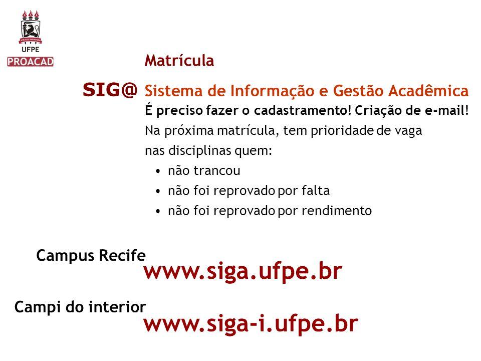 www.siga.ufpe.br www.siga-i.ufpe.br SIG@ Matrícula