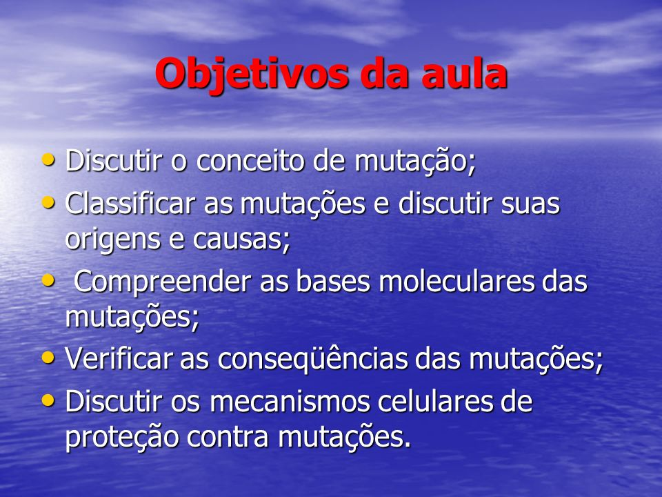 Objetivos da aula Discutir o conceito de mutação;