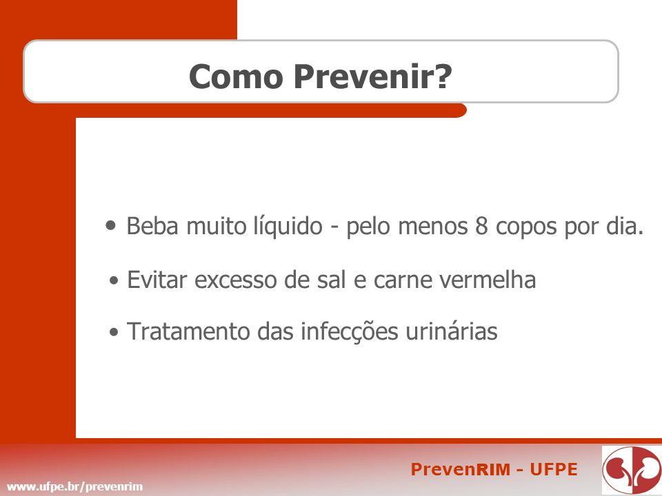 Como Prevenir • Beba muito líquido - pelo menos 8 copos por dia.