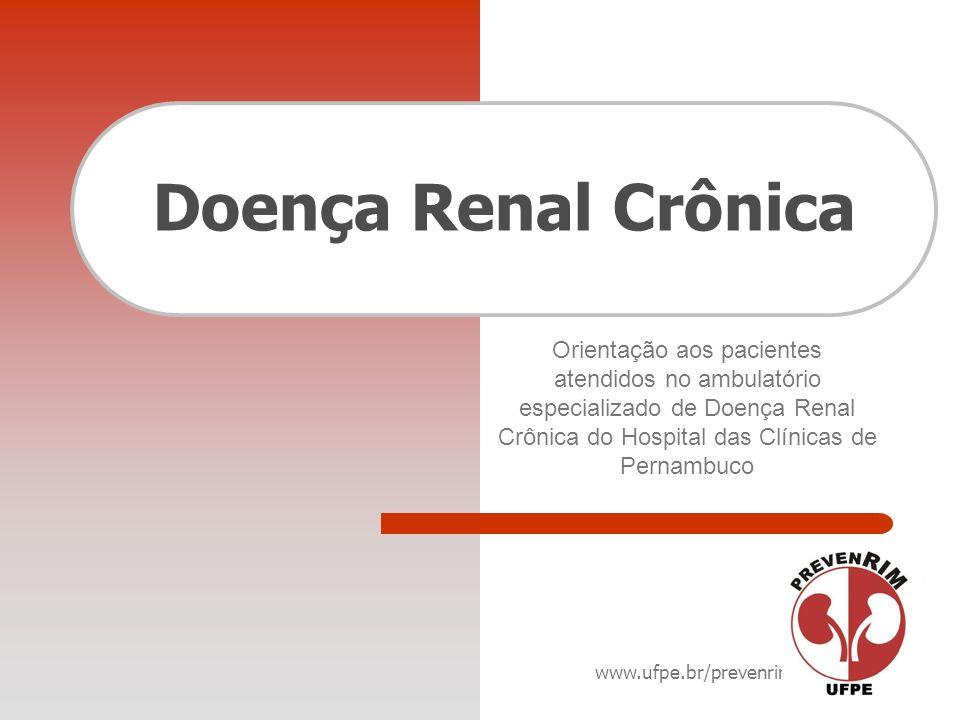 Doença Renal Crônica Orientação aos pacientes atendidos no ambulatório especializado de Doença Renal Crônica do Hospital das Clínicas de Pernambuco.
