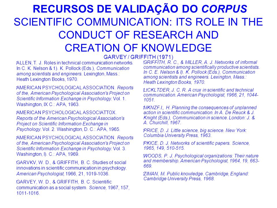 RECURSOS DE VALIDAÇÃO DO CORPUS SCIENTIFIC COMMUNICATION: ITS ROLE IN THE CONDUCT OF RESEARCH AND CREATION OF KNOWLEDGE GARVEY / GRIFFITH (1971)