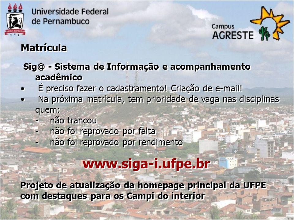 www.siga-i.ufpe.br Matrícula