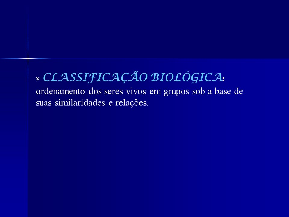 » CLASSIFICAÇÃO BIOLÓGICA: ordenamento dos seres vivos em grupos sob a base de suas similaridades e relações.