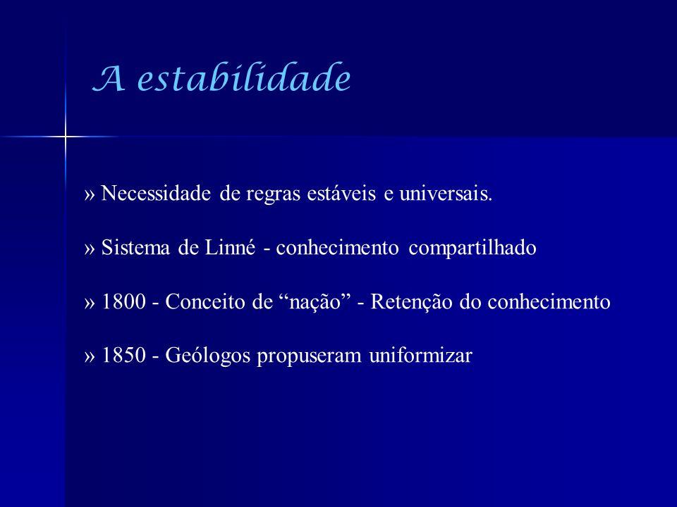 A estabilidade » Necessidade de regras estáveis e universais.