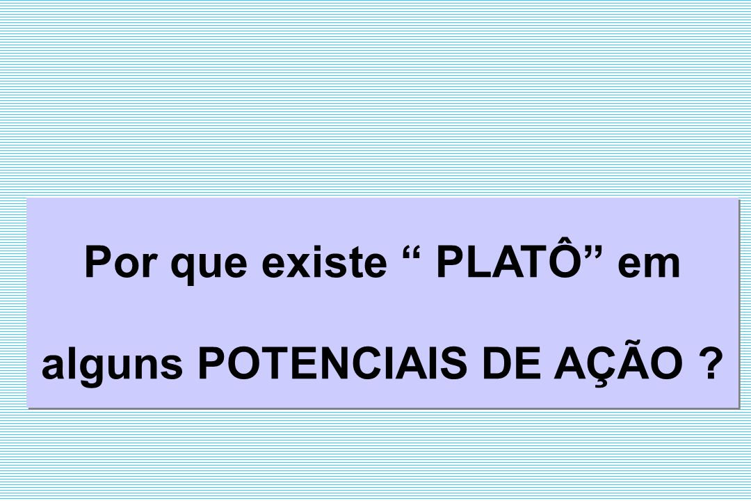 Por que existe PLATÔ em alguns POTENCIAIS DE AÇÃO