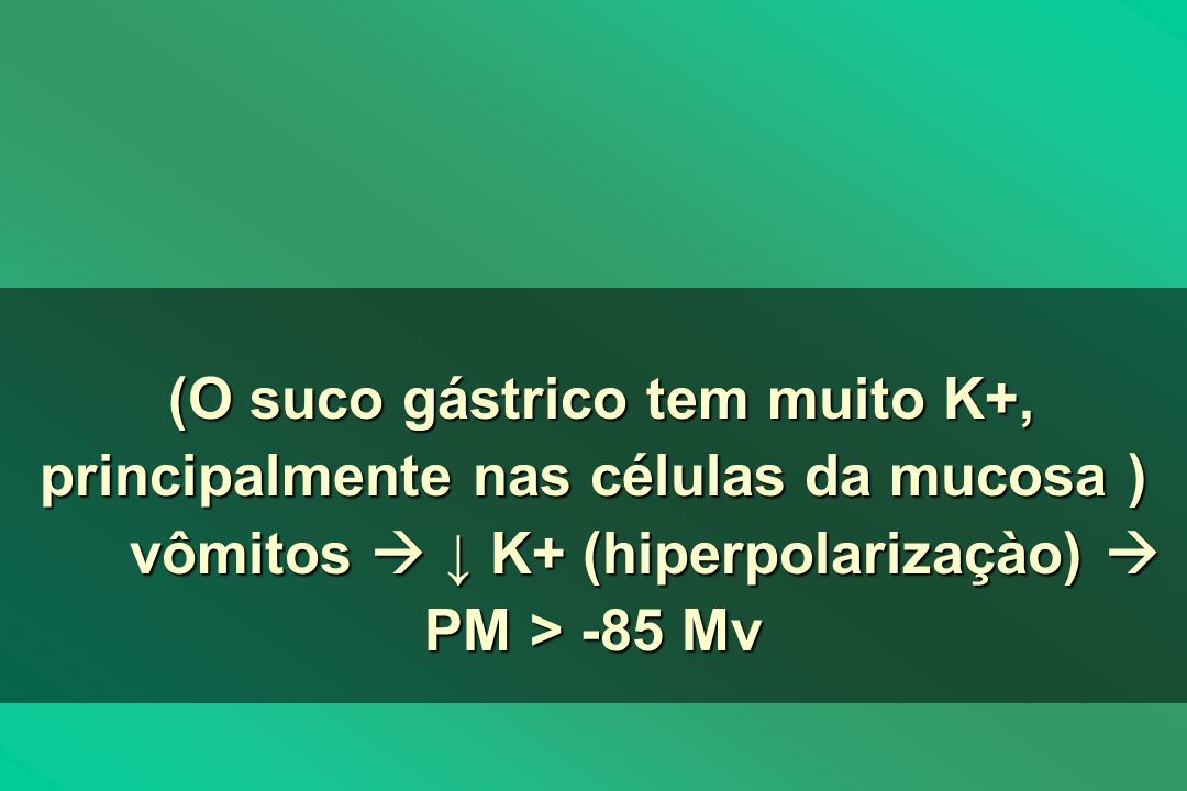 (O suco gástrico tem muito K+, principalmente nas células da mucosa )