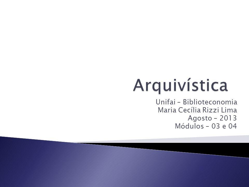 Arquivística Unifai – Biblioteconomia Maria Cecília Rizzi Lima