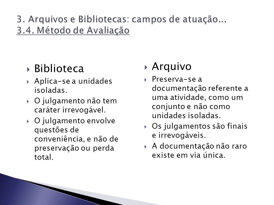 3. Arquivos e Bibliotecas: campos de atuação... 3.4. Método de Avaliação
