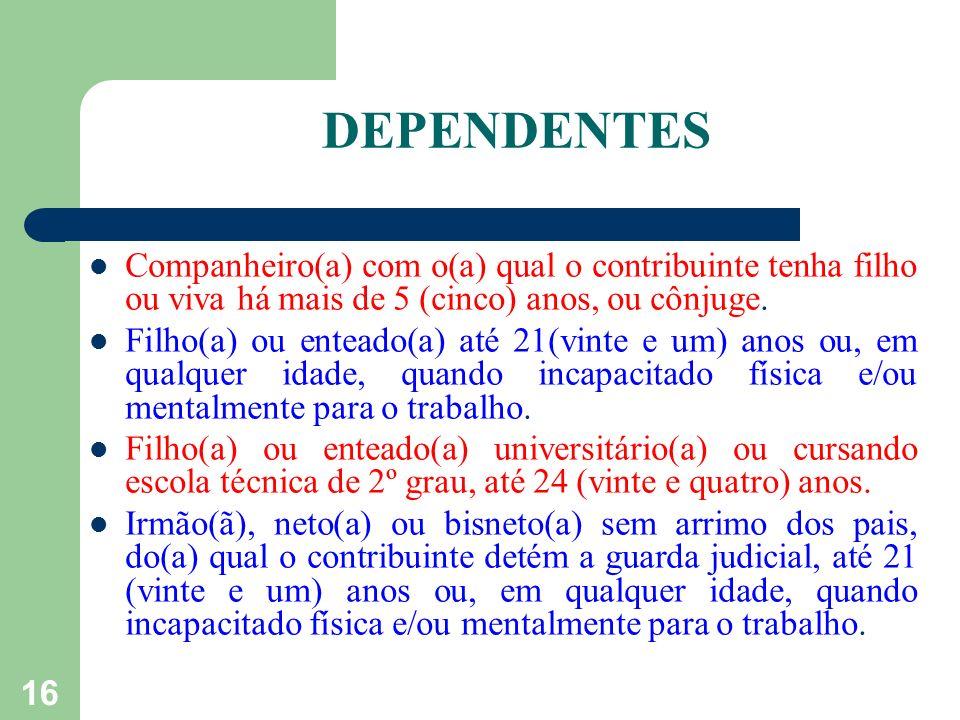 DEPENDENTES Companheiro(a) com o(a) qual o contribuinte tenha filho ou viva há mais de 5 (cinco) anos, ou cônjuge.