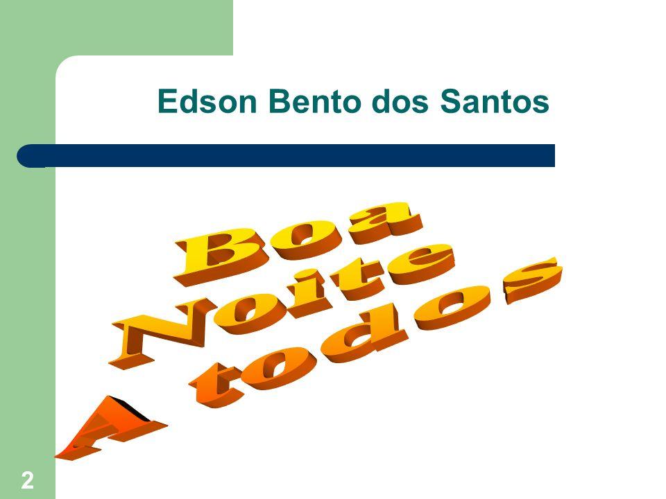 Edson Bento dos Santos Boa Noite A todos