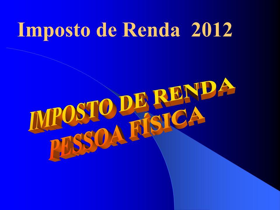 Imposto de Renda 2012 IMPOSTO DE RENDA PESSOA FÍSICA