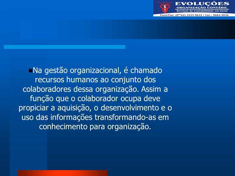 Na gestão organizacional, é chamado recursos humanos ao conjunto dos colaboradores dessa organização.