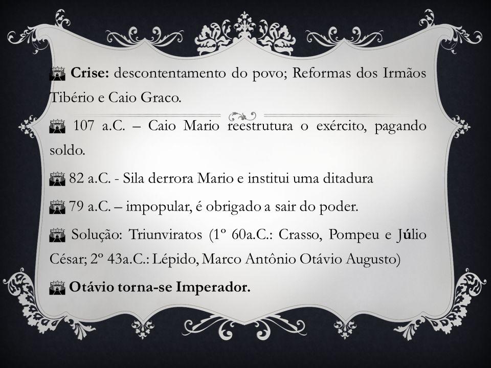  Crise: descontentamento do povo; Reformas dos Irmãos Tibério e Caio Graco.