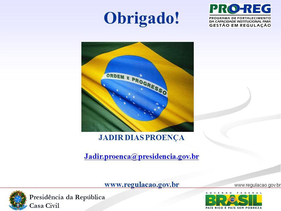 Obrigado! JADIR DIAS PROENÇA Jadir.proenca@presidencia.gov.br
