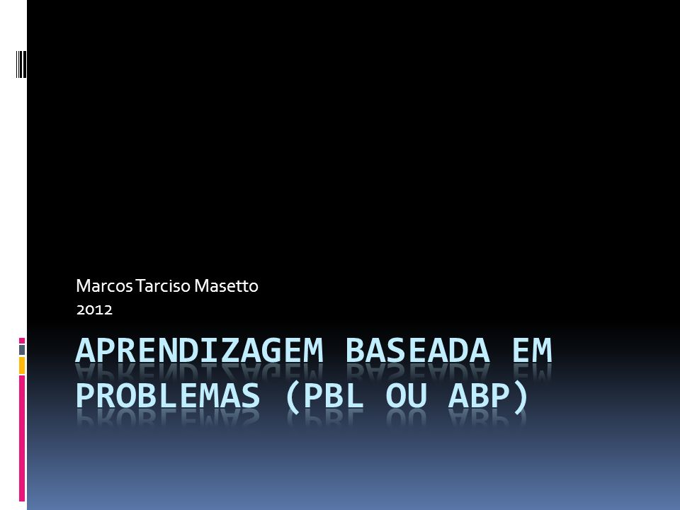 APRENDIZAGEM BASEADA EM PROBLEMAS (PBL ou ABP)