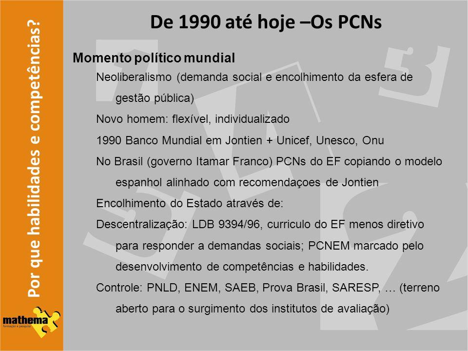 De 1990 até hoje –Os PCNs Por que habilidades e competências
