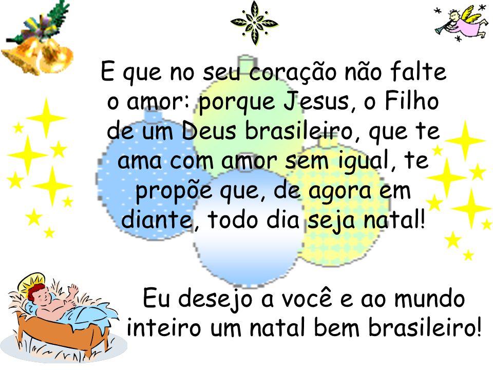Eu desejo a você e ao mundo inteiro um natal bem brasileiro!