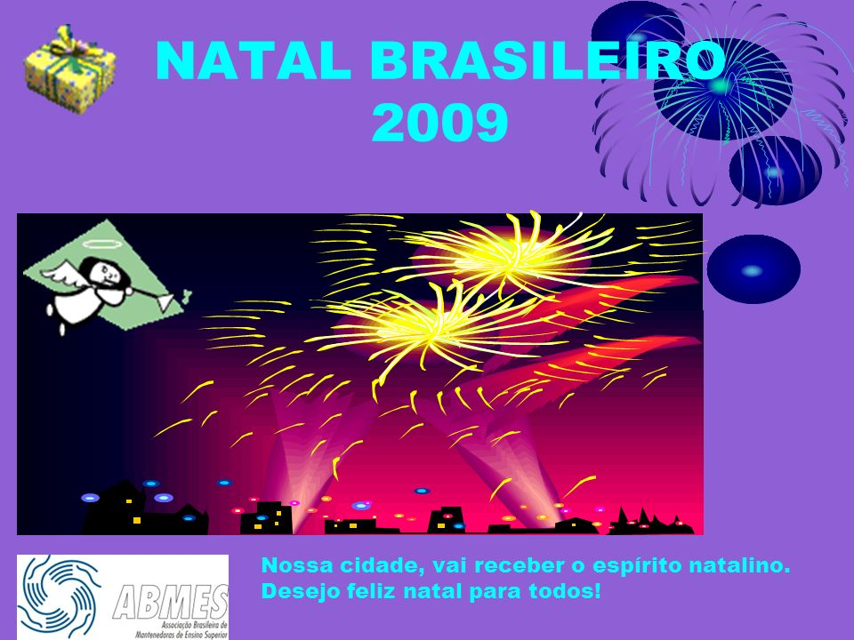 NATAL BRASILEIRO 2009 Nossa cidade, vai receber o espírito natalino.