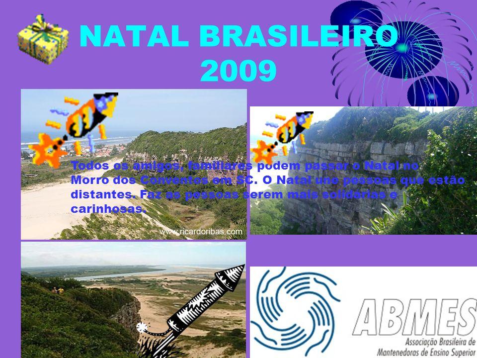 NATAL BRASILEIRO 2009 Todos os amigos, familiares podem passar o Natal no. Morro dos Conventos em SC. O Natal une pessoas que estão.
