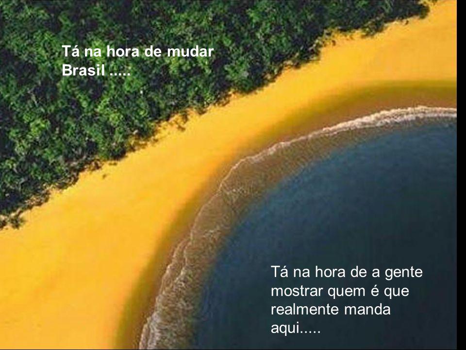 Tá na hora de mudar Brasil .....