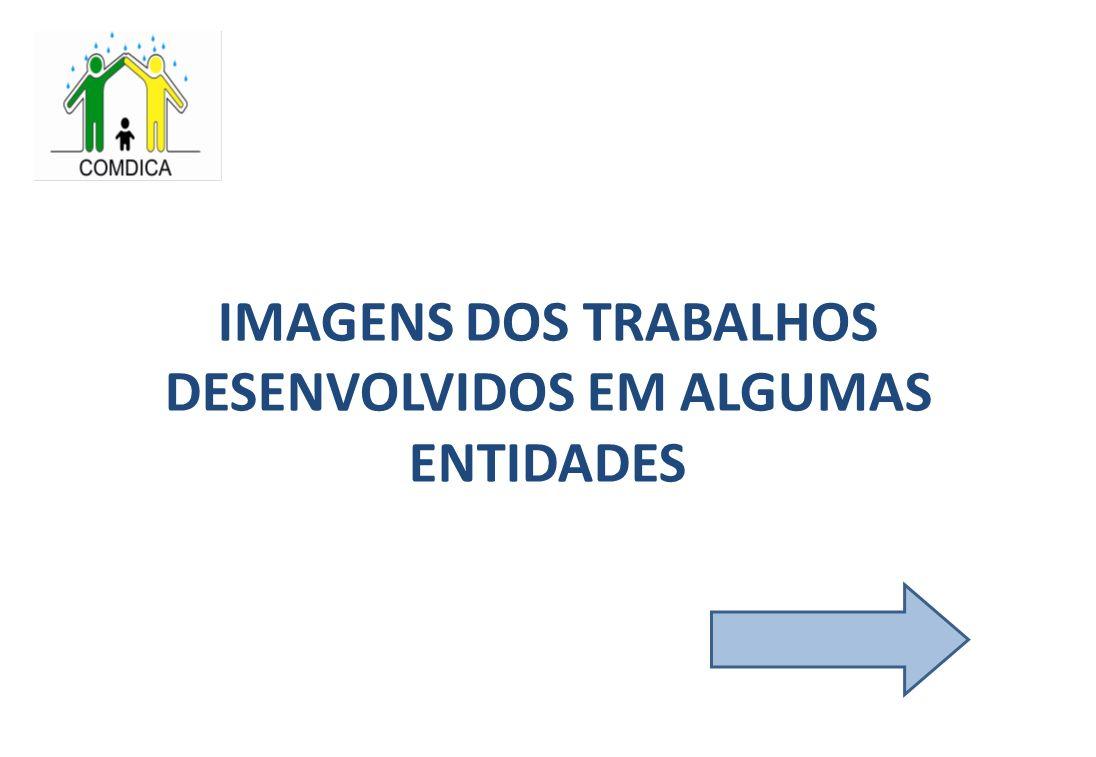 IMAGENS DOS TRABALHOS DESENVOLVIDOS EM ALGUMAS ENTIDADES