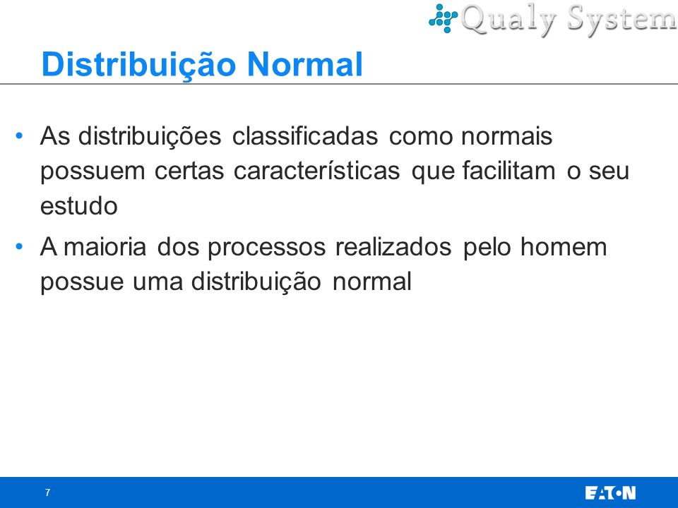 Distribuição Normal As distribuições classificadas como normais possuem certas características que facilitam o seu estudo.