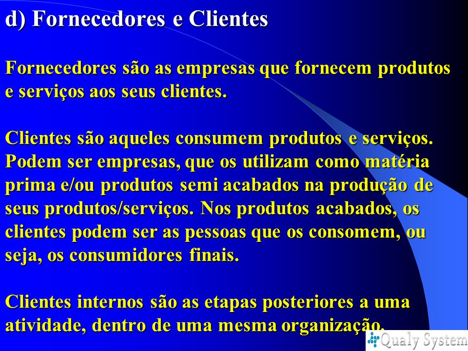 d) Fornecedores e Clientes Fornecedores são as empresas que fornecem produtos e serviços aos seus clientes.