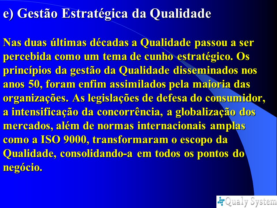 e) Gestão Estratégica da Qualidade Nas duas últimas décadas a Qualidade passou a ser percebida como um tema de cunho estratégico.