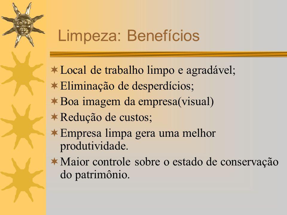 Limpeza: Benefícios Local de trabalho limpo e agradável;