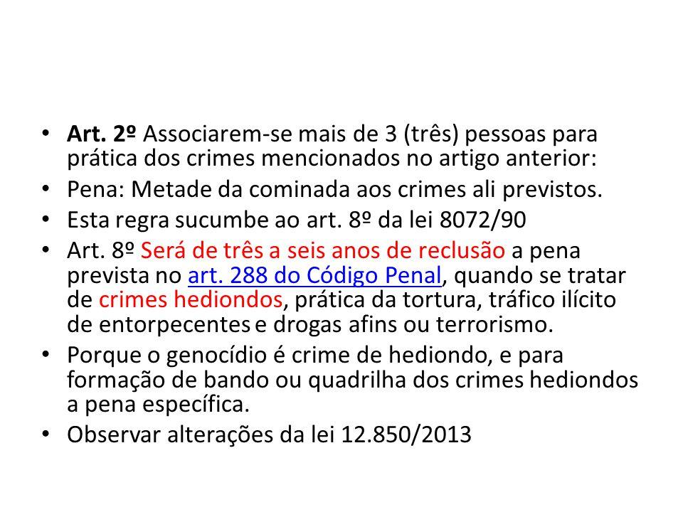 Art. 2º Associarem-se mais de 3 (três) pessoas para prática dos crimes mencionados no artigo anterior: