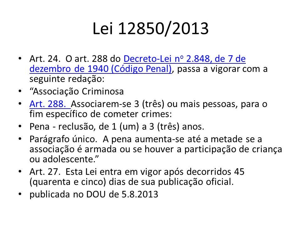 Lei 12850/2013 Art. 24. O art. 288 do Decreto-Lei no 2.848, de 7 de dezembro de 1940 (Código Penal), passa a vigorar com a seguinte redação: