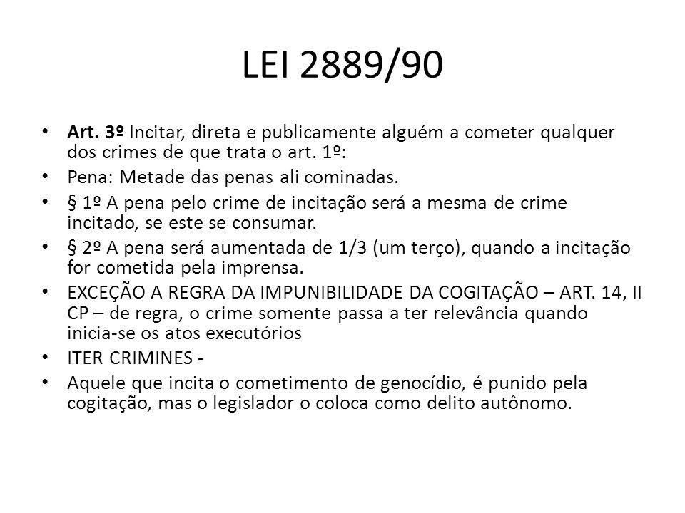 LEI 2889/90 Art. 3º Incitar, direta e publicamente alguém a cometer qualquer dos crimes de que trata o art. 1º:
