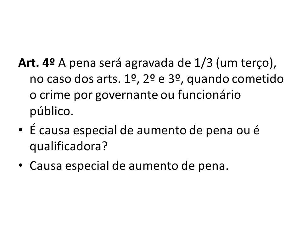 Art. 4º A pena será agravada de 1/3 (um terço), no caso dos arts