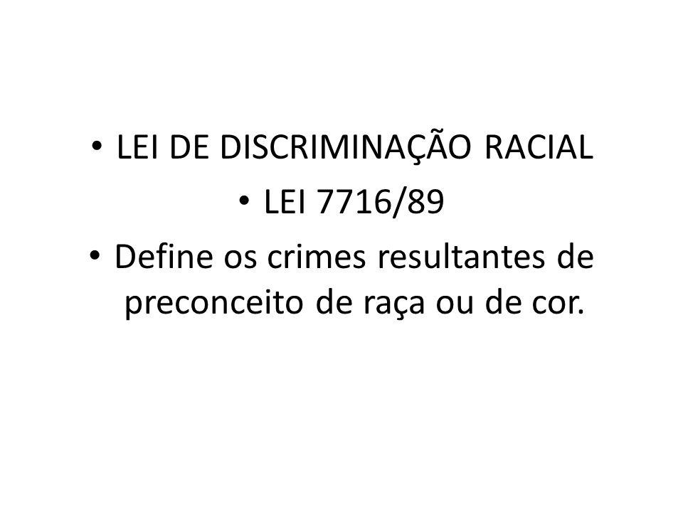 LEI DE DISCRIMINAÇÃO RACIAL LEI 7716/89