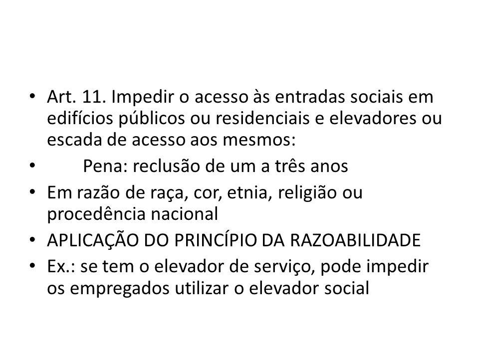 Art. 11. Impedir o acesso às entradas sociais em edifícios públicos ou residenciais e elevadores ou escada de acesso aos mesmos: